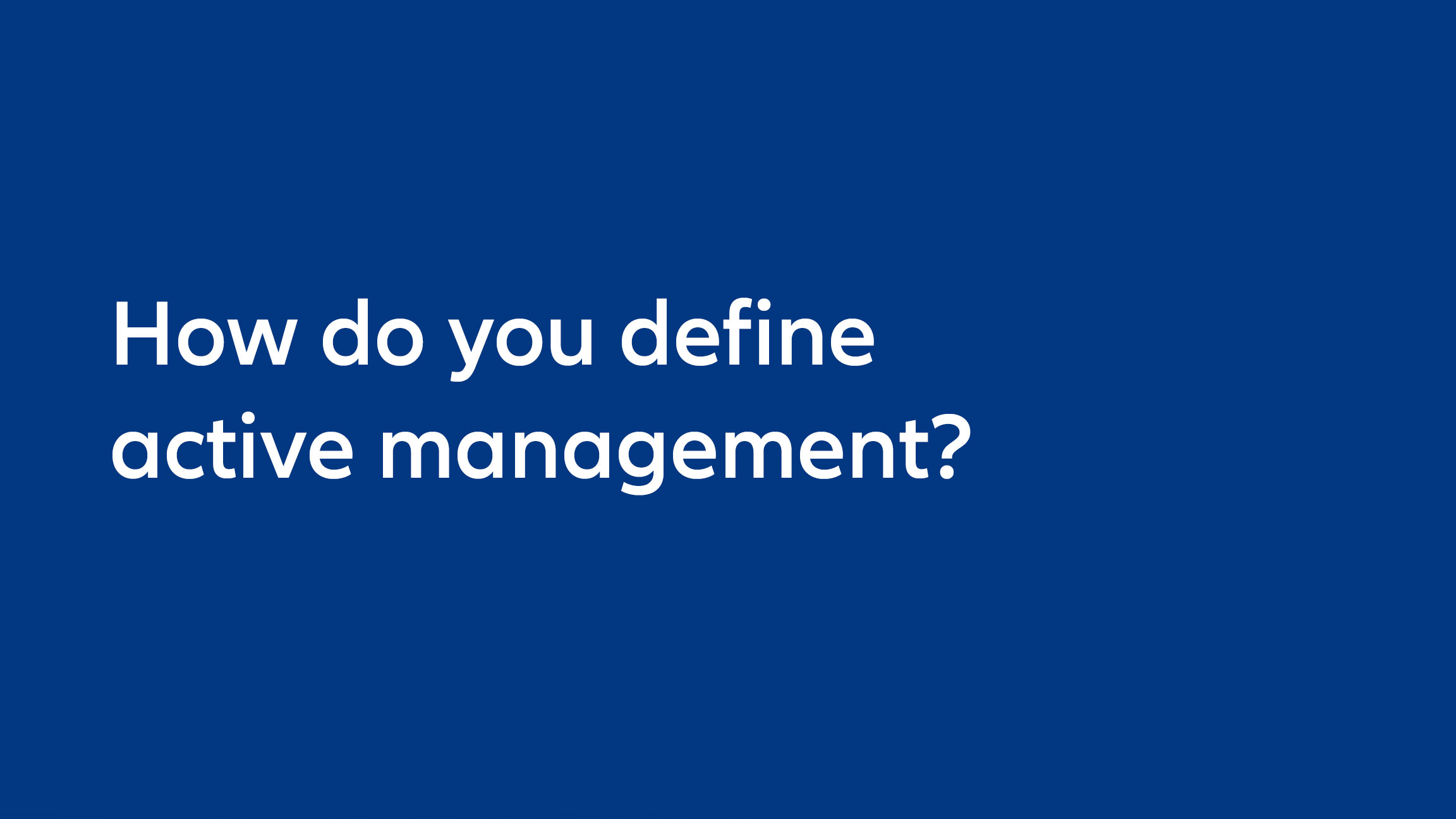 How do you define active management?